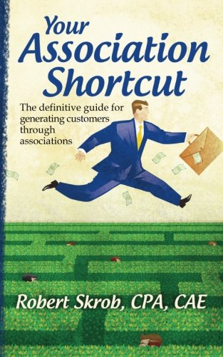 51PfU6MgEFL - Your Association Shortcut: The Definitive Guide for Generating Customers Through Associations
