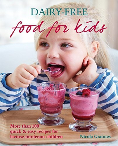 Dairy-Free Food For Kids: More than 100 quick & easy recipes for lactose-intolerant children by Nicola Graimes (2015-09-01)