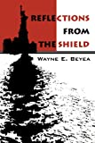 Reflections from the Shield, Wayne E. Beyea, 0595223354