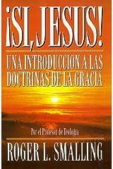 Si, Jesus (Una Introduccion a las Doctrinas de la Gracia)