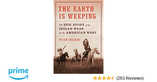 The earth is weeping the epic story of the indian wars for the the earth is weeping the epic story of the indian wars for the american west peter cozzens 9780307958044 amazon books fandeluxe Gallery