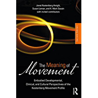The Meaning of Movement: Embodied Developmental, Clinical, and Cultural Perspectives of the Kestenberg Movement Profile book cover