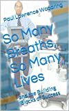 So Many Breaths, So Many Lives: and the Building Blocks of Success