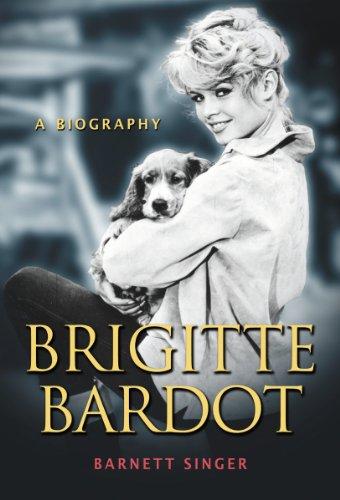 Brigitte Bardot: A Biography (The Best Of Bardot)