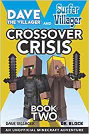 Dave the Villager and Surfer Villager: Crossover Crisis, Book Two: An Unofficial Minecraft Adventure: An Unofficial Minecraft Adventure