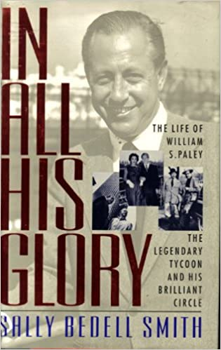 The Life of William S Paley In All His Glory The Legendary Tycoon and His Brilliant Circle