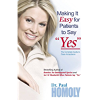 """Making It Easy for Patients to Say """"Yes"""": The complete guide to case acceptance"""