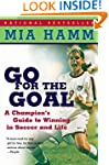 Go For the Goal: A Champion's Guide T...