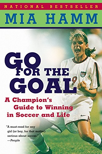 Go For the Goal: A Champions Guide To Winning In Soccer And Life
