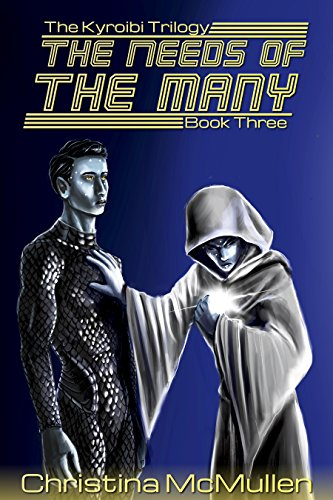 The Needs of the Many (The Kyroibi Trilogy Book 3) by [McMullen, Christina]