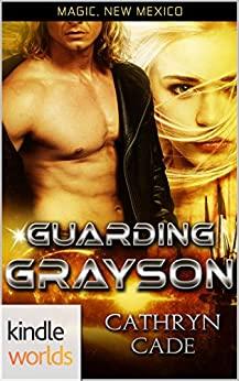Magic, New Mexico: Guarding Grayson (Kindle Worlds Novella) by [Cade, Cathryn]