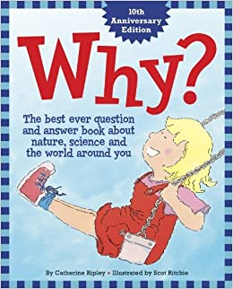 Why?: The Best Ever Question and Answer Book about Nature, Science