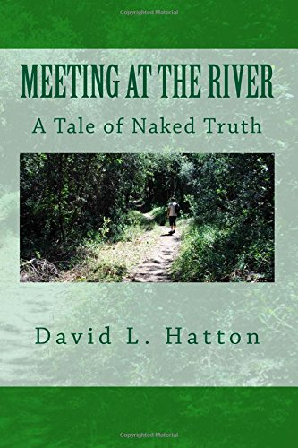 Meeting at the River: A Tale of Naked Truth: Hatton, David L ...