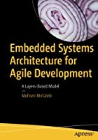 Embedded Systems Architecture for Agile Development: A Layers-Based Model Front Cover