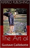 The Art of: Gustave Caillebotte