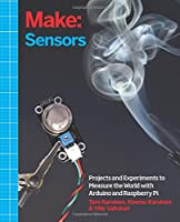 Make: Sensors: A Hands-On Primer for Monitoring the Real World with Arduino and Raspberry Pi Front Cover