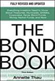 img - for The Bond Book, Third Edition: Everything Investors Need to Know About Treasuries, Municipals, GNMAs, Corporates, Zeros, Bond Funds, Money Market Funds, and More (Professional Finance & Investment) book / textbook / text book