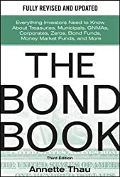 The Bond Book, Third Edition: Everything Investors Need to Know About Treasuries, Municipals, GNMAs, Corporates, Zeros, Bond Funds, Money Market Funds, and More (Professional Finance & Investment)