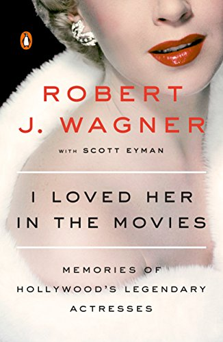 I Loved Her in the Movies: Memories of Hollywood's Legendary Actresses cover