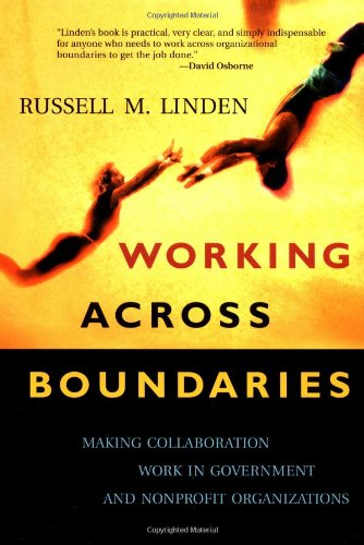 Working Across Boundaries: Making Collaboration Work in Government and Nonprofit Organizations (JOSSEY BASS NONPROFIT &a