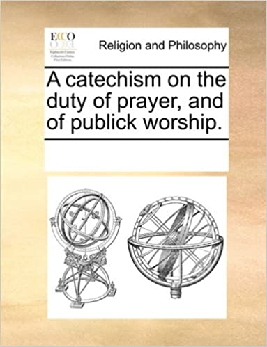 Book A catechism on the duty of prayer, and of publick worship.