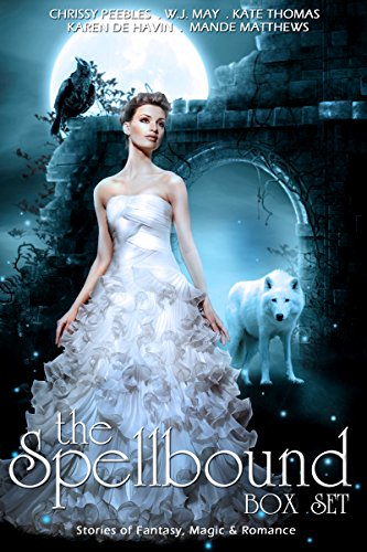 The Spellbound Box Set by [Matthews, Mande, Peebles, Chrissy, May, W.J., Thomas, Kate, De Havin, Karin]