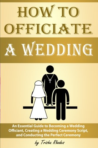 How-to-Officiate-a-Wedding-An-Essential-Guide-to-Becoming-a-Wedding-Officiant-Creating-a-Wedding-Ceremony-Script-and-Conducting-the-Perfect-Ceremony-How-to-Officiate-a-Wedding