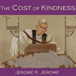 The Cost of Kindness | Jerome K. Jerome