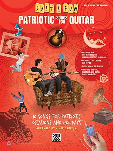 Patriotic Songs Guitar - Just for Fun -- Patriotic Songs for Guitar: 10 Songs for Patriotic Occasions and Holidays