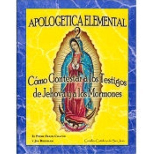 Apologetica Elemental 2: Como Contestar A los Testigos de Jehova y A los Mormons (Spanish Edition) [El Padre Frank Chacon - Jim Burnham] (Tapa Blanda)