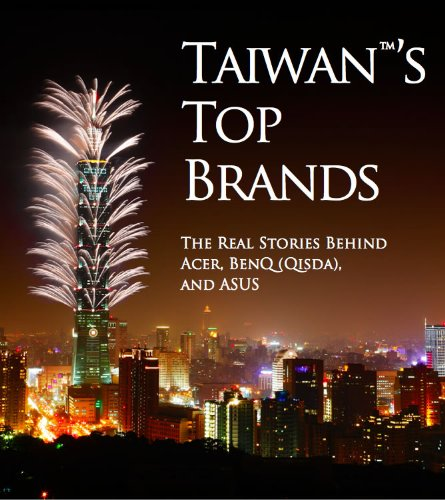 Taiwan's Top Brands: The Real Stories Behind Acer, BenQ (Qisda) and ASUS