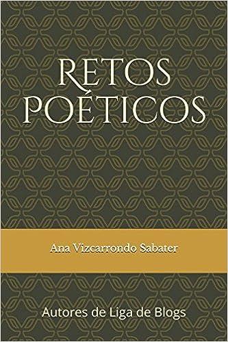 Retos Poéticos: Autores de Liga de Blogs Retos poéticos de Liga de Blogs: Amazon.es: Ana Vizcarrondo Sabater: Libros