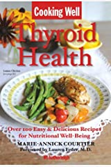 Cooking Well: Thyroid Health: Over 100 Easy & Delicious Recipes for Nutritional Well-Being Kindle Edition