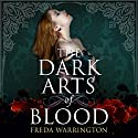 The Dark Arts of Blood: Blood Wine, Book 4 Hörbuch von Freda Warrington Gesprochen von: Jane Copland