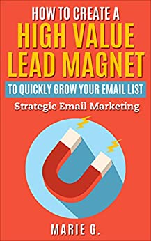 Amazon.com: How To Create A High Value Lead Magnet To