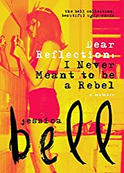 Dear Reflection: I Never Meant to be a Rebel (The Bell Collection)