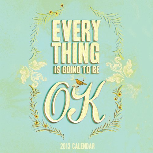 Read Online 2013 Wall Calendar: Everything Is Going to Be OK pdf epub