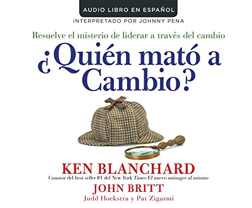 Quien mato a cambio? (Who Killed Change?): Resuelve el misterio de liderar a traves del cambio (Solving the Mystery of Leading People Through Change)