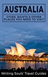 Australia: Cities, Sights & Other Places You Need To Visit  (Australia,Sydney,Melbourne,Brisbane,Perth,Adelaide,Canberra Book 1)