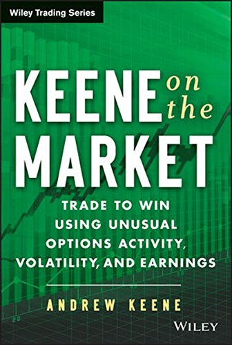 Keene on the Market: Trade to Win Using Unusual Options Activity, Volatility, and Earnings by Wiley