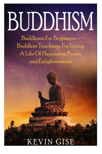 Download Buddhism: Buddhism For Beginners – Buddhist Teachings For Living A Life Of Happiness, Peace, and Enlightenment (Buddhism Rituals, Buddhism Teachings, Zen Buddhism, Meditation and Mindfulness) pdf epub
