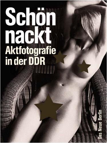Schön nackt - Aktfotografie in der DDR Gebundenes Buch – 1. März 2009 Das Neue Berlin (Hsg) 3360019571 Akt (künstlerisch) Erotik