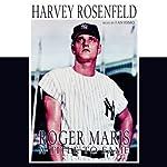 Roger Maris: Still a Legend | Harvey Rosenfeld