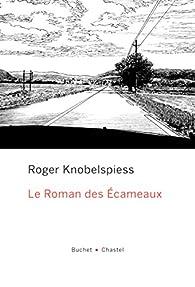 Le Roman des Ecameaux par Roger Knobelspiess