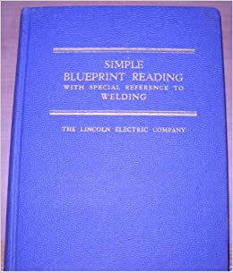 Simple blueprint reading with special reference to welding and simple blueprint reading with special reference to welding and welding symbols lincoln electric company amazon books malvernweather Image collections