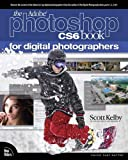 Adobe Photoshop CS6 Book for Digital Photographers, The (Voices That Matter)