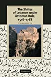 The Shiites of Lebanon under Ottoman Rule, 1516-1788, Winter, Stefan, 1107411432