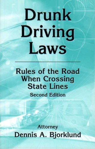Drunk Driving Laws: Rules of the Road When Crossing State Lines, 2nd Ed.