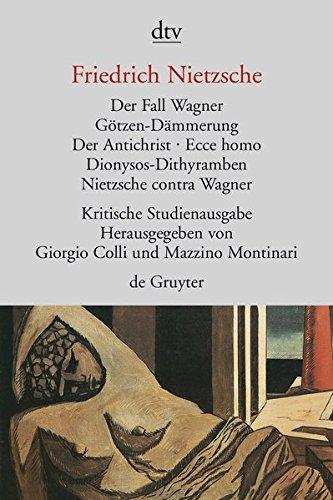 Der Fall Wagner. Götzen- Dämmerung. Der Antichrist. Ecce homo. Dionysos- Dithyramben. Nietzsche contra Wagner. Herausgegeben von G. Colli und M. Montinari.