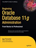 Beginning Oracle Database 11g  Administration: From Novice to Professional (Expert's Voice in Oracle)